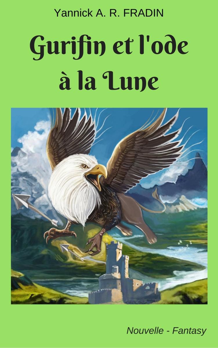 Chronique : Gurifin et l'Ode à la lune [nouvelle fantasy] -  Yannick A. R. FRADIN - autoédition